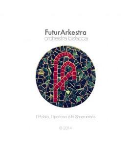 FuturArkestra - Il Pelato, l' Iperteso e lo Smemorato